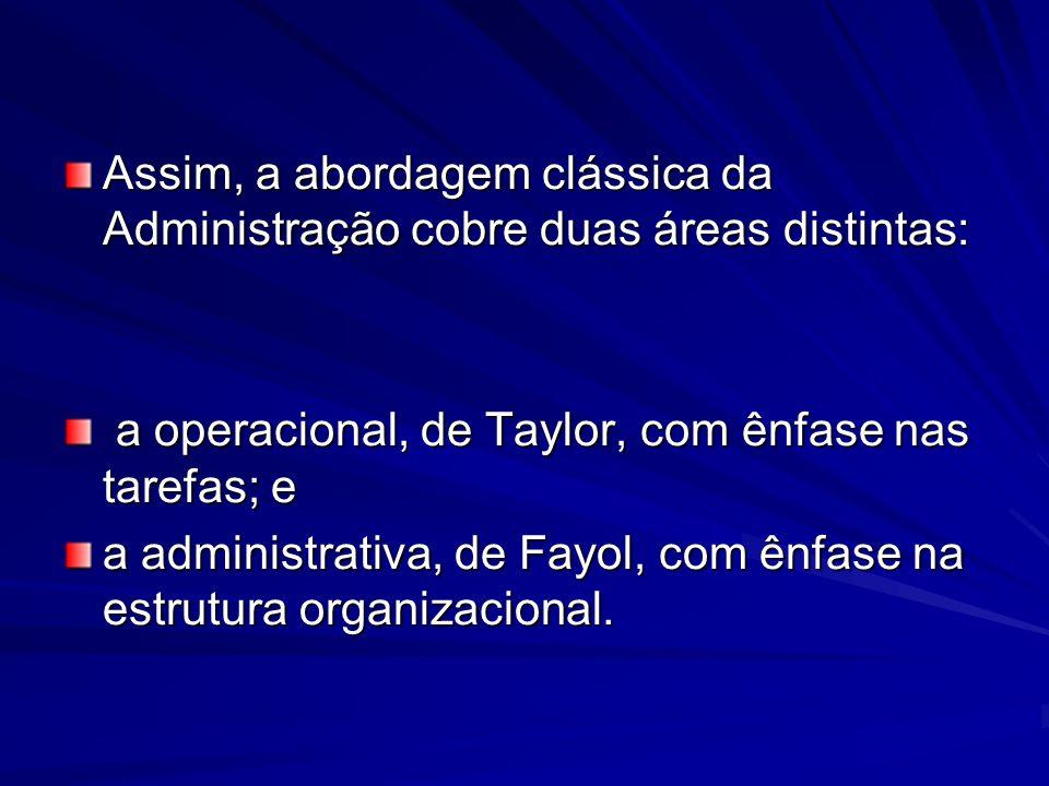Assim, a abordagem clássica da Administração cobre duas áreas distintas: a operacional, de Taylor, com ênfase nas tarefas; e a operacional, de Taylor,