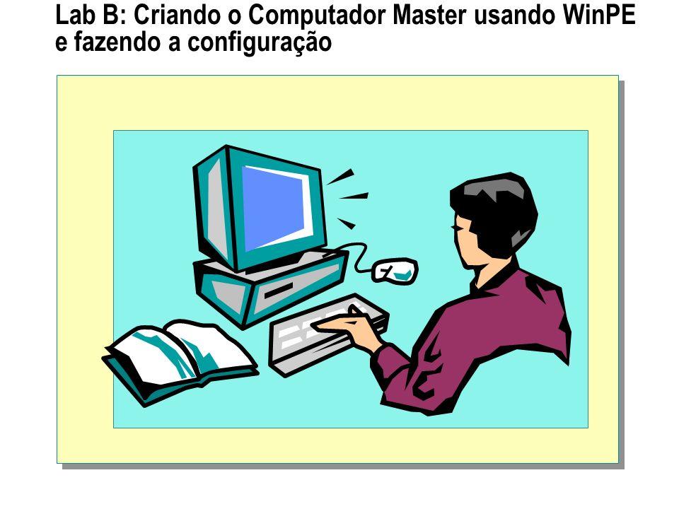 Lab B: Criando o Computador Master usando WinPE e fazendo a configuração