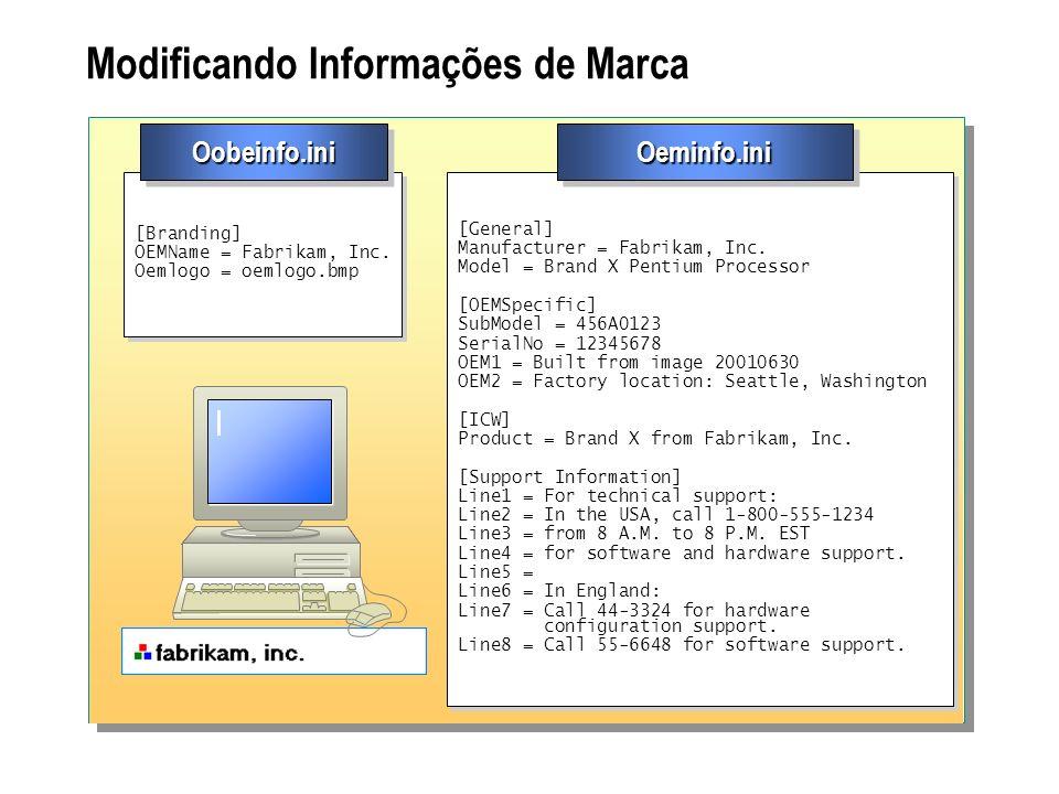 Modificando Informações de Marca [Branding] OEMName = Fabrikam, Inc. Oemlogo = oemlogo.bmp [Branding] OEMName = Fabrikam, Inc. Oemlogo = oemlogo.bmp O