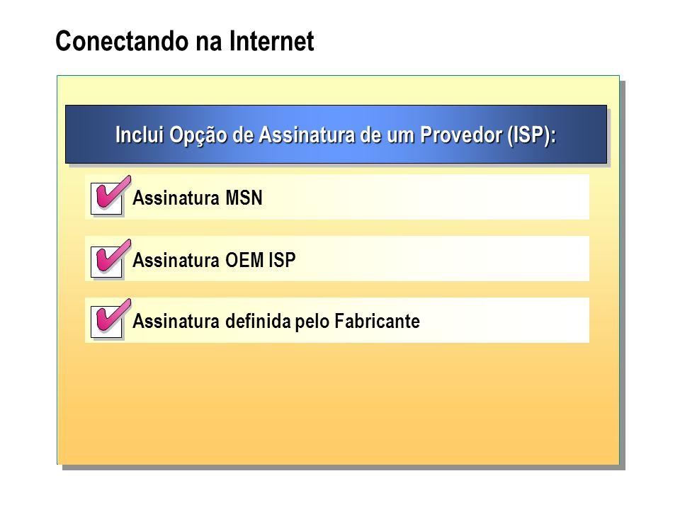 Conectando na Internet Inclui Opção de Assinatura de um Provedor (ISP): Assinatura MSN Assinatura OEM ISP Assinatura definida pelo Fabricante