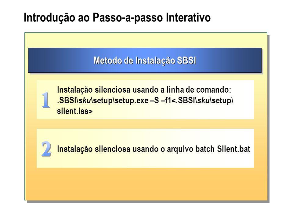 Introdução ao Passo-a-passo Interativo Metodo de Instalação SBSI Instalação silenciosa usando a linha de comando:.SBSI\ sku \setup\setup.exe –S –f1 In
