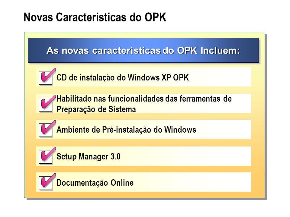 Novas Caracteristicas do OPK As novas caracteristicas do OPK Incluem: CD de instalação do Windows XP OPK Habilitado nas funcionalidades das ferramenta