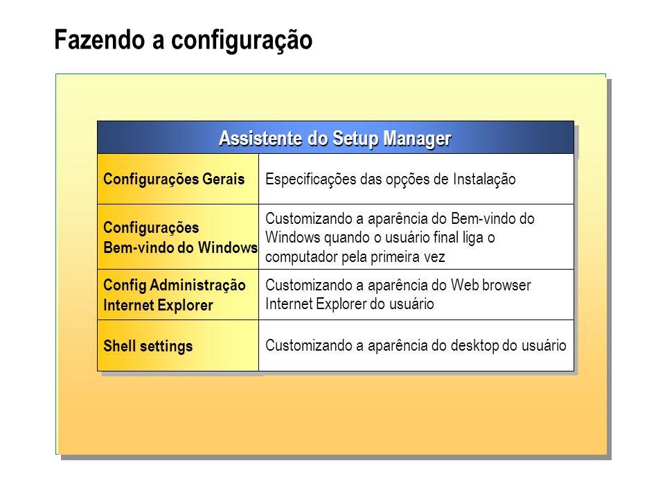 Fazendo a configuração Assistente do Setup Manager Configurações Gerais Especificações das opções de Instalação Configurações Bem-vindo do Windows Con