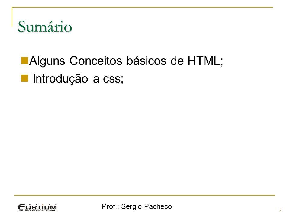 Prof.: Sergio Pacheco Sintaxe 13 Folha de estilos incorporada ao HTML : O arquivo css da folha de estilo externa deverá ser linkado ou importado ao documento HTML, dentro da seção head do documento.