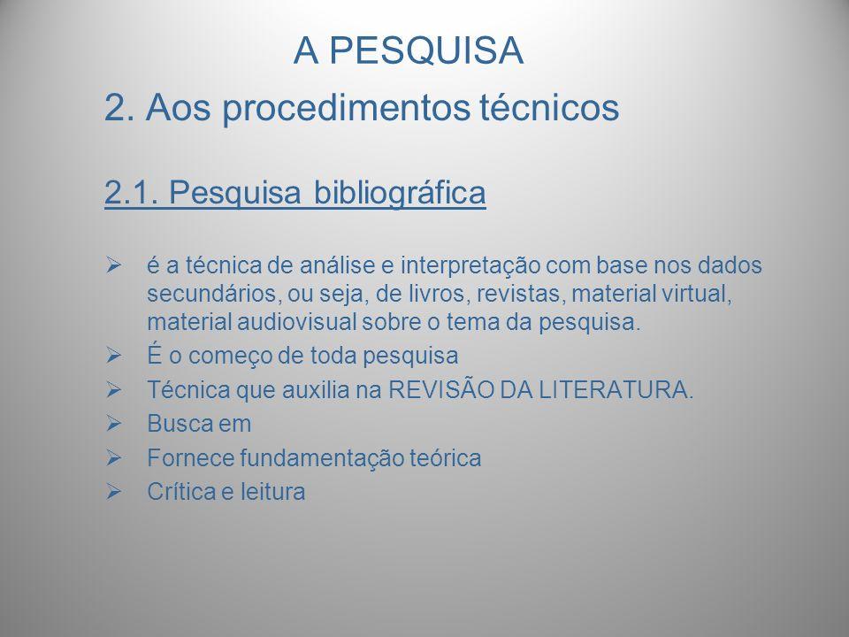 A PESQUISA 2. Aos procedimentos técnicos 2.1. Pesquisa bibliográfica é a técnica de análise e interpretação com base nos dados secundários, ou seja, d