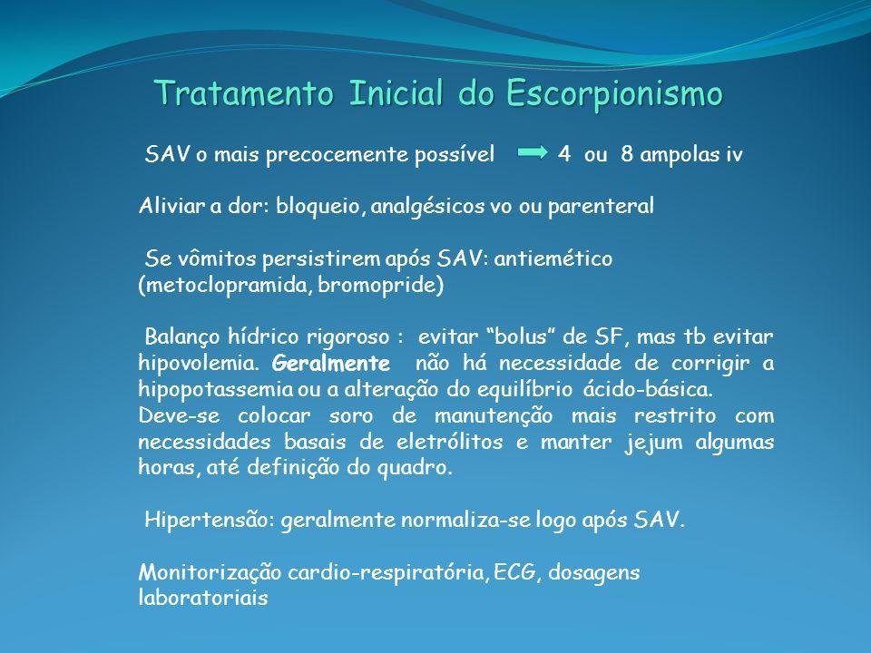 Tratamento Inicial do Escorpionismo SAV o mais precocemente possível 4 ou 8 ampolas iv Aliviar a dor: bloqueio, analgésicos vo ou parenteral Se vômito