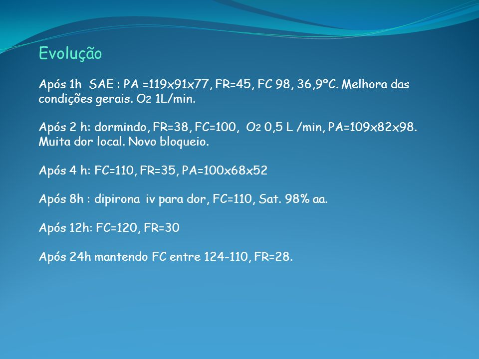Horas após picada GlicemiaCK-MB < 25 TGO < 32 Amilase < 125 GBTnI < 0,01 Na K Lactato < 2,5 2h324492435525000138 2,7 10,9 12 h936371401198002,37138 3,8 1,1 24 h4953197140 4,2 36h2835 Gasometria chegada: pH 7,29 pO2 107 pCO2 20 Bic.