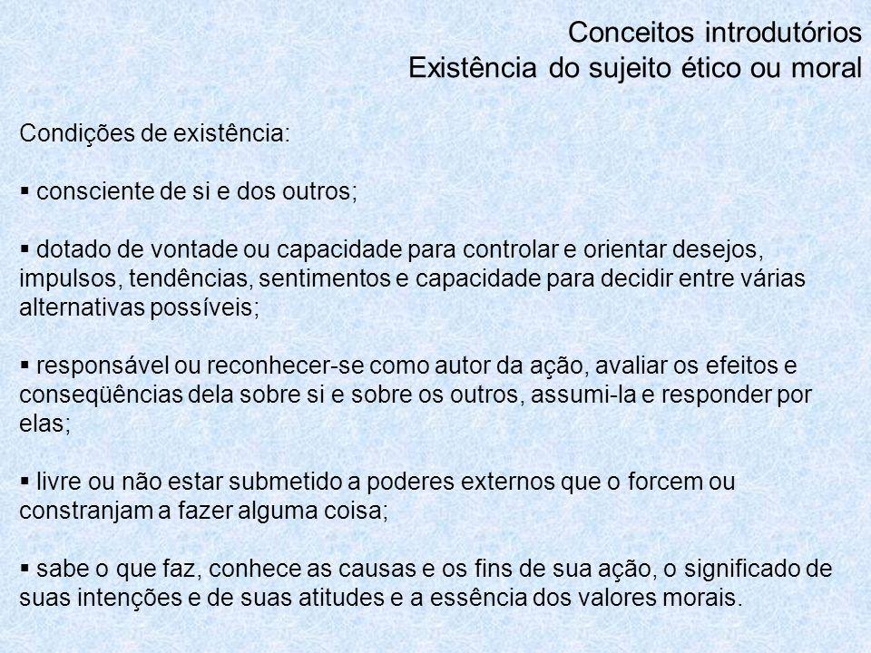 Condições de existência: consciente de si e dos outros; dotado de vontade ou capacidade para controlar e orientar desejos, impulsos, tendências, senti