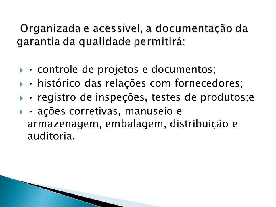 controle de projetos e documentos; histórico das relações com fornecedores; registro de inspeções, testes de produtos;e ações corretivas, manuseio e a