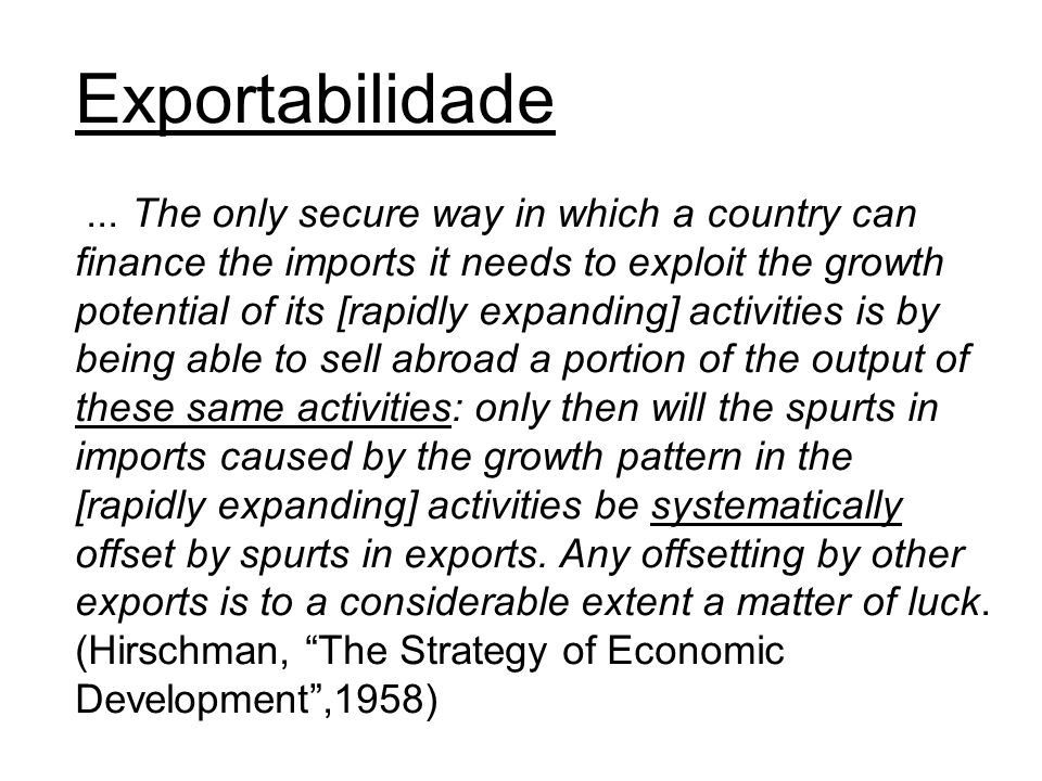 Exportabilidade... The only secure way in which a country can finance the imports it needs to exploit the growth potential of its [rapidly expanding]