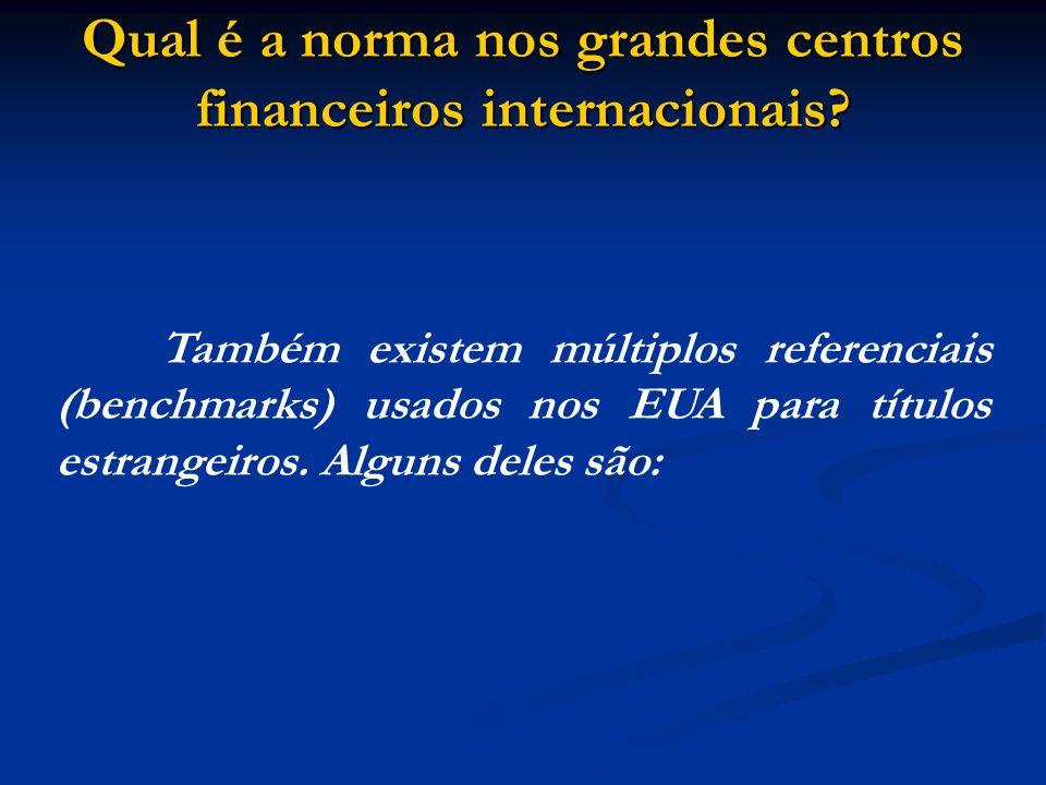 Qual é a norma nos grandes centros financeiros internacionais? Também existem múltiplos referenciais (benchmarks) usados nos EUA para títulos estrange