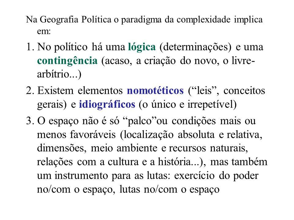 Na Geografia Política o paradigma da complexidade implica em: 1. No político há uma lógica (determinações) e uma contingência (acaso, a criação do nov
