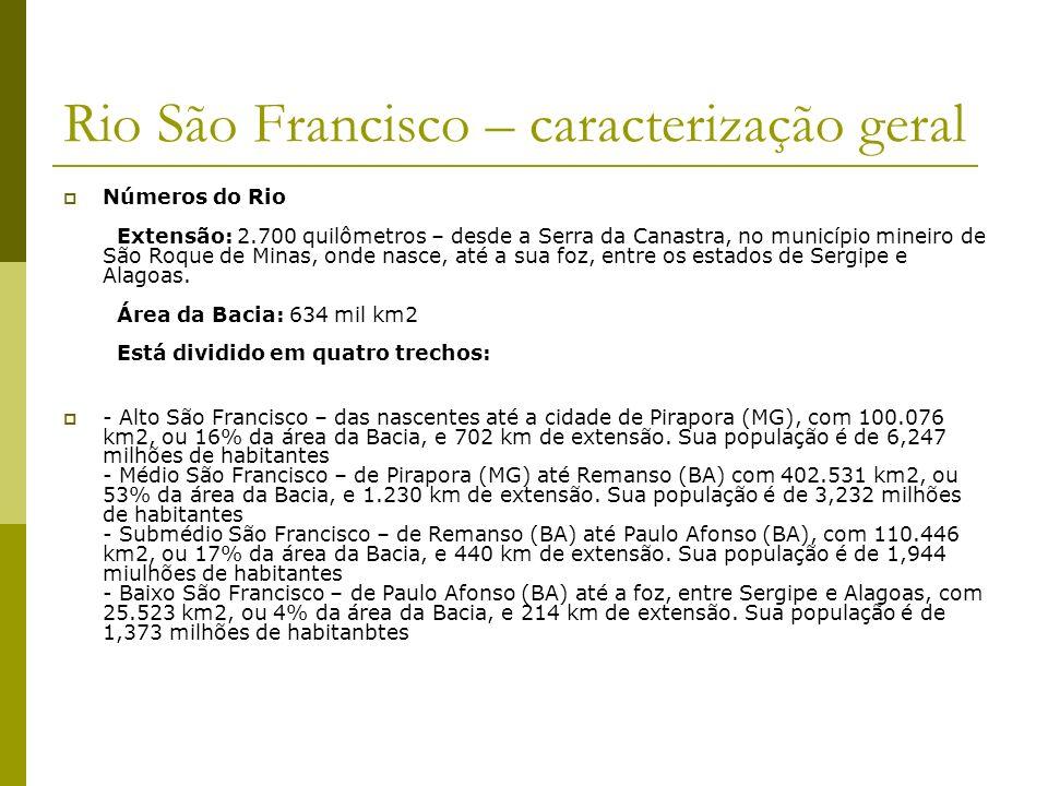 Rio São Francisco – caracterização geral Números do Rio Extensão: 2.700 quilômetros – desde a Serra da Canastra, no município mineiro de São Roque de