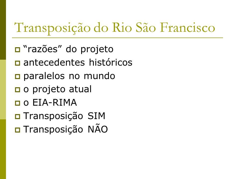 Transposição do Rio São Francisco razões do projeto antecedentes históricos paralelos no mundo o projeto atual o EIA-RIMA Transposição SIM Transposiçã