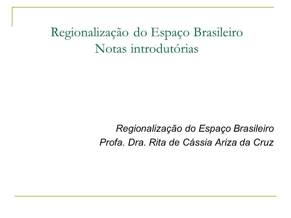 Regionalização do Espaço Brasileiro Notas introdutórias Regionalização do Espaço Brasileiro Profa. Dra. Rita de Cássia Ariza da Cruz