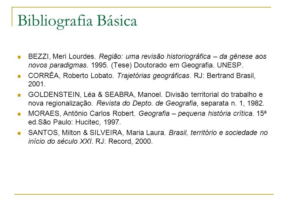 Bibliografia Básica BEZZI, Meri Lourdes. Região: uma revisão historiográfica – da gênese aos novos paradigmas. 1995. (Tese) Doutorado em Geografia. UN