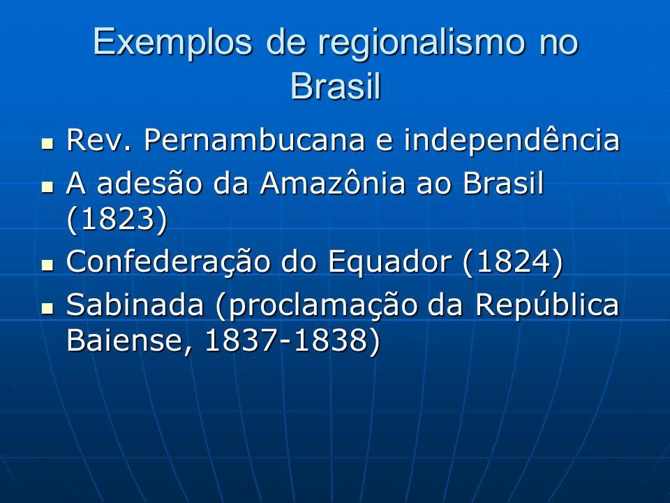 Exemplos de regionalismo no Brasil Rev. Pernambucana e independência Rev. Pernambucana e independência A adesão da Amazônia ao Brasil (1823) A adesão