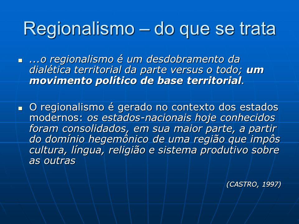 Regionalismo – do que se trata...o regionalismo é um desdobramento da dialética territorial da parte versus o todo; um movimento político de base terr