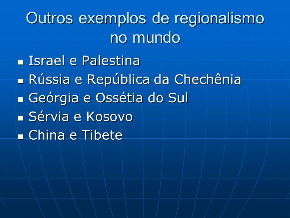 Outros exemplos de regionalismo no mundo Israel e Palestina Israel e Palestina Rússia e República da Chechênia Rússia e República da Chechênia Geórgia