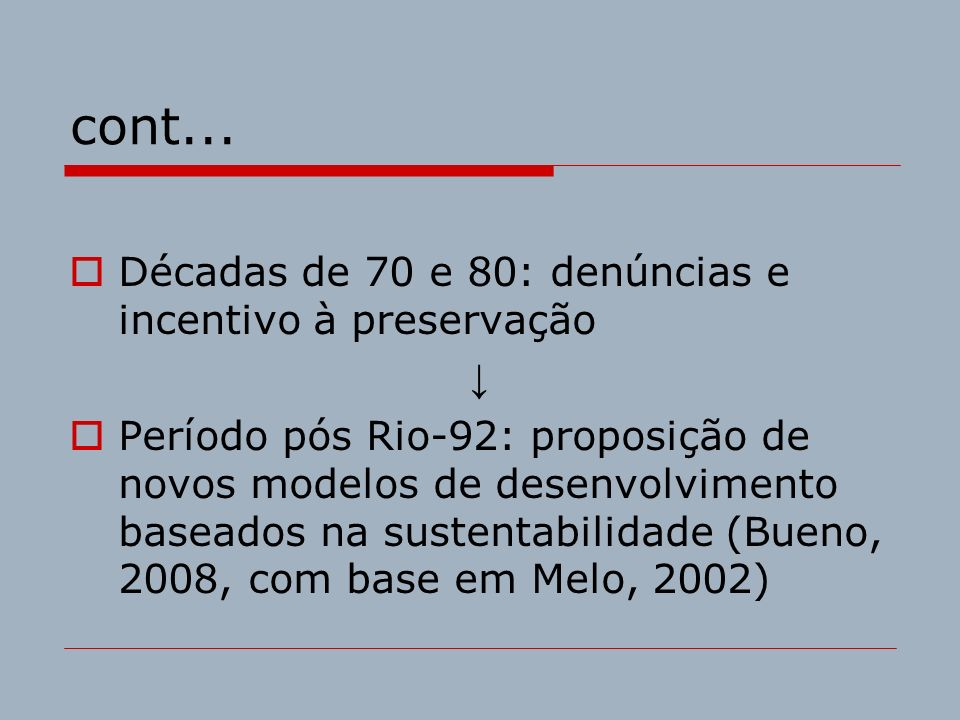 cont... Décadas de 70 e 80: denúncias e incentivo à preservação Período pós Rio-92: proposição de novos modelos de desenvolvimento baseados na sustent