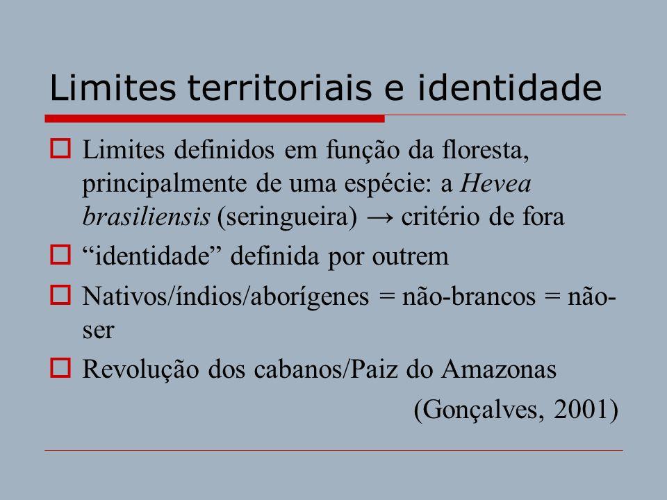 Limites territoriais e identidade Limites definidos em função da floresta, principalmente de uma espécie: a Hevea brasiliensis (seringueira) critério