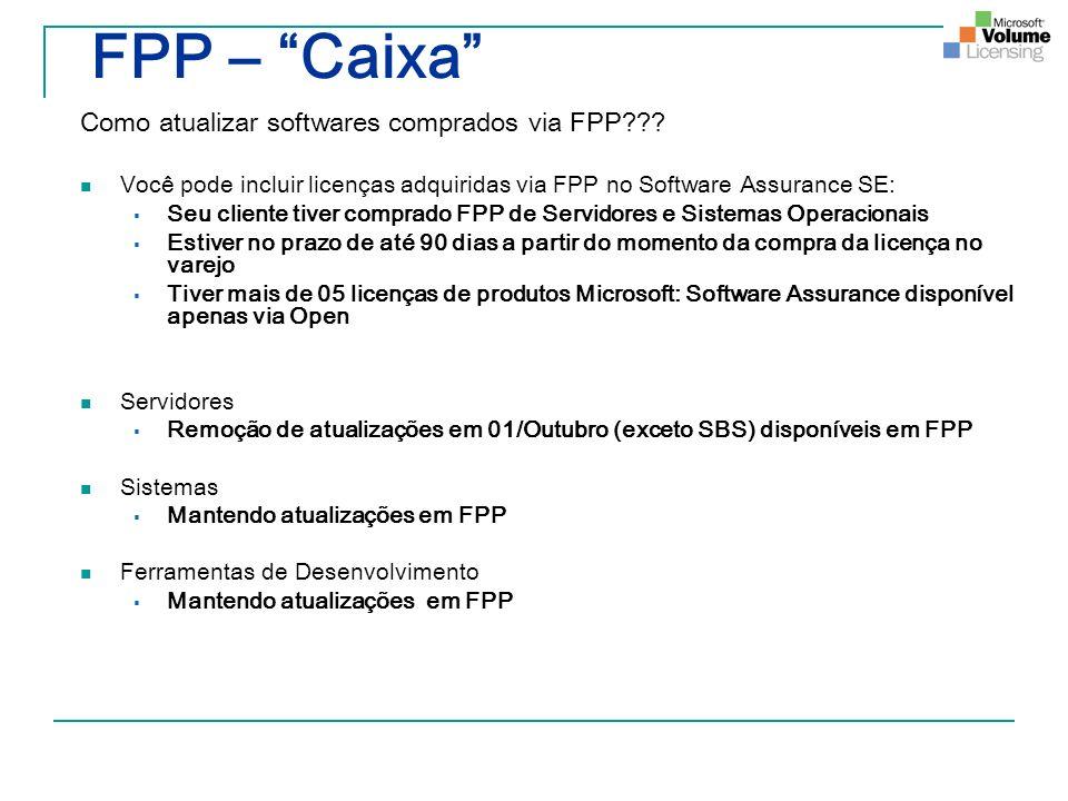 FPP – Caixa Como atualizar softwares comprados via FPP??? Você pode incluir licenças adquiridas via FPP no Software Assurance SE: Seu cliente tiver co