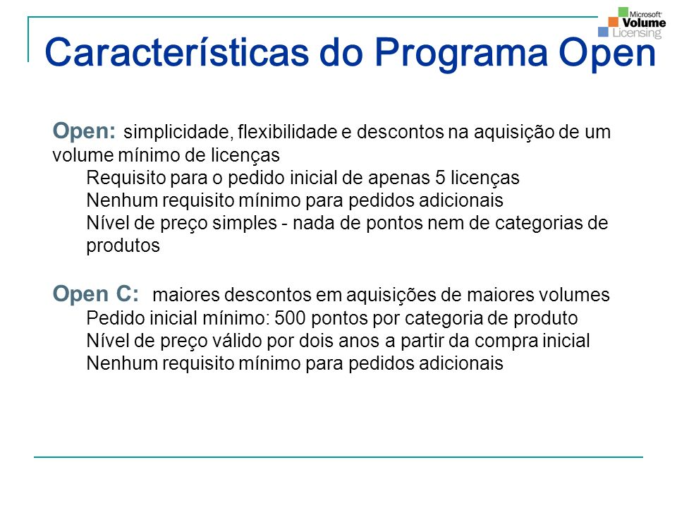 Características do Programa Open Open: simplicidade, flexibilidade e descontos na aquisição de um volume mínimo de licenças Requisito para o pedido in