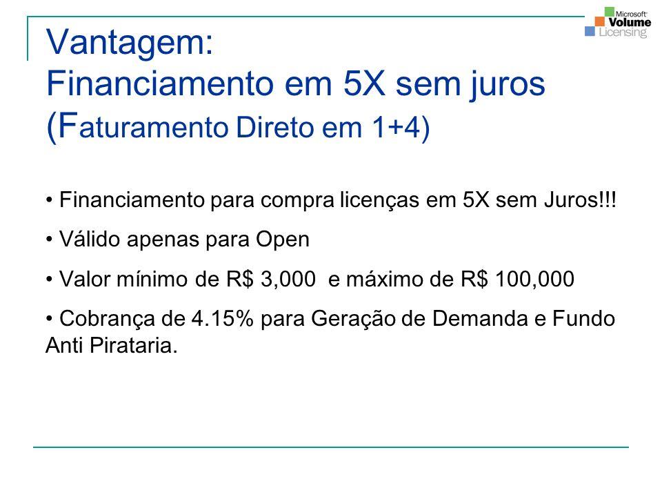 Vantagem: Financiamento em 5X sem juros (F aturamento Direto em 1+4) Financiamento para compra licenças em 5X sem Juros!!! Válido apenas para Open Val