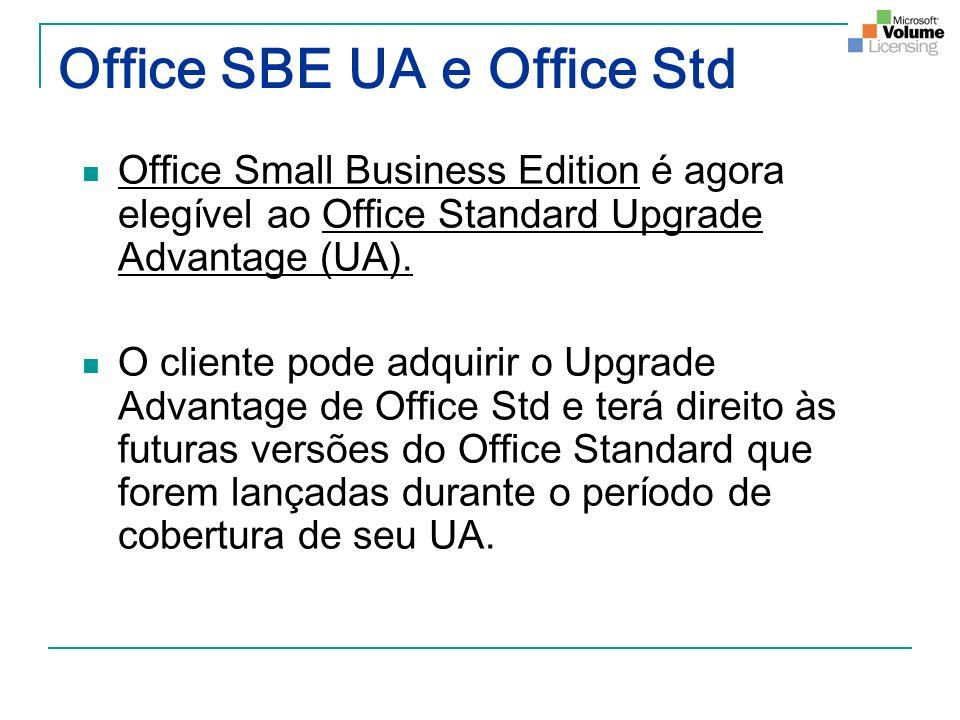 Office SBE UA e Office Std Office Small Business Edition é agora elegível ao Office Standard Upgrade Advantage (UA). O cliente pode adquirir o Upgrade