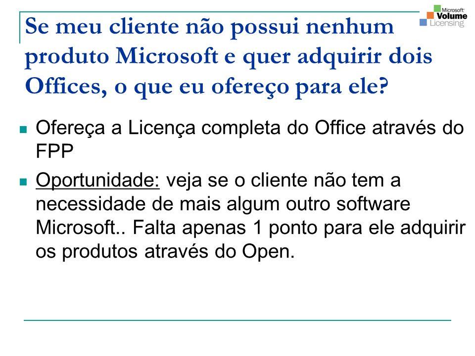 Se meu cliente não possui nenhum produto Microsoft e quer adquirir dois Offices, o que eu ofereço para ele? Ofereça a Licença completa do Office atrav