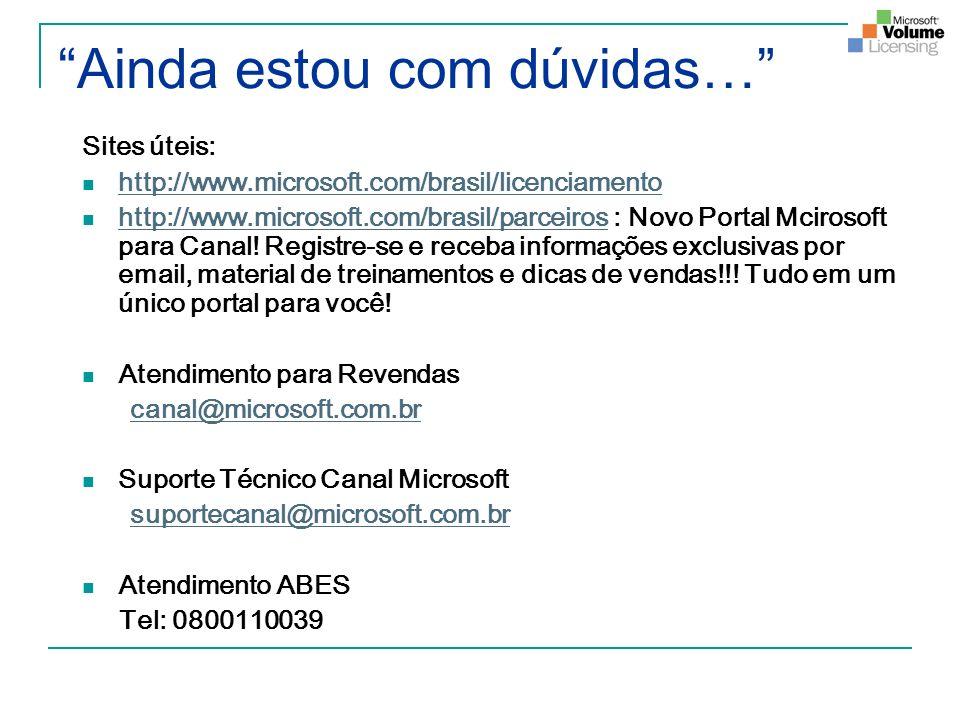Ainda estou com dúvidas… Sites úteis: http://www.microsoft.com/brasil/licenciamento http://www.microsoft.com/brasil/parceiros : Novo Portal Mcirosoft