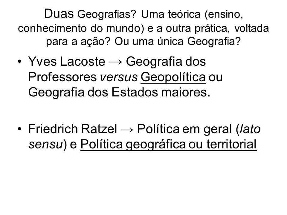 Duas Geografias? Uma teórica (ensino, conhecimento do mundo) e a outra prática, voltada para a ação? Ou uma única Geografia? Yves Lacoste Geografia do