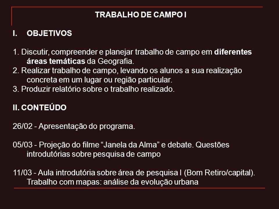 TRABALHO DE CAMPO I I.OBJETIVOS 1. Discutir, compreender e planejar trabalho de campo em diferentes áreas temáticas da Geografia. 2. Realizar trabalho