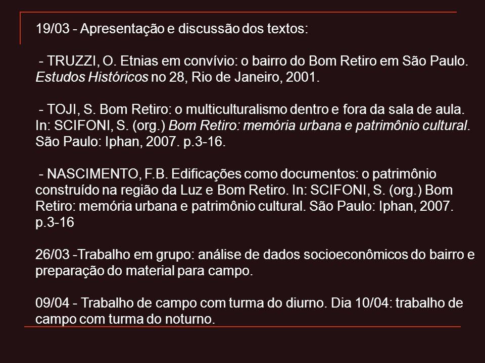 19/03 - Apresentação e discussão dos textos: - TRUZZI, O. Etnias em convívio: o bairro do Bom Retiro em São Paulo. Estudos Históricos no 28, Rio de Ja