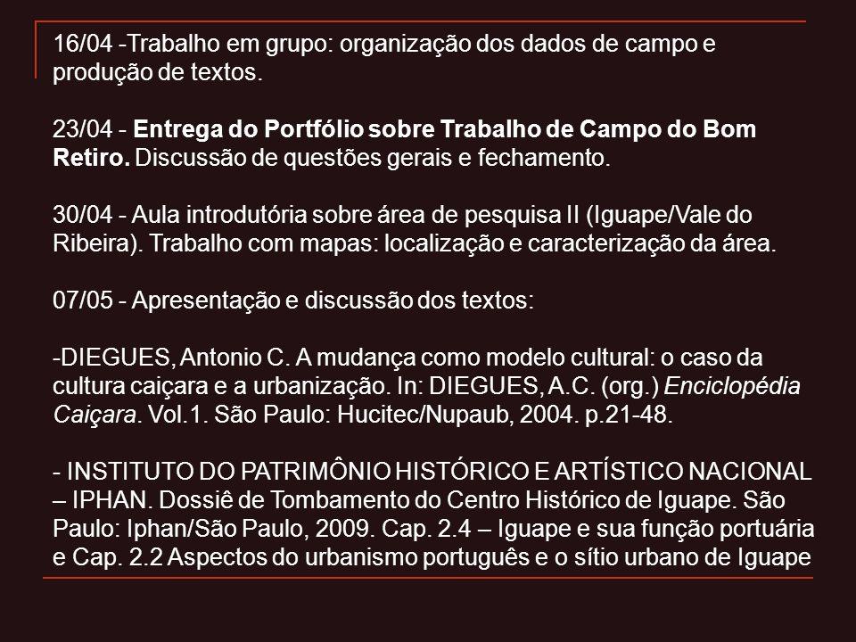 16/04 -Trabalho em grupo: organização dos dados de campo e produção de textos. 23/04 - Entrega do Portfólio sobre Trabalho de Campo do Bom Retiro. Dis