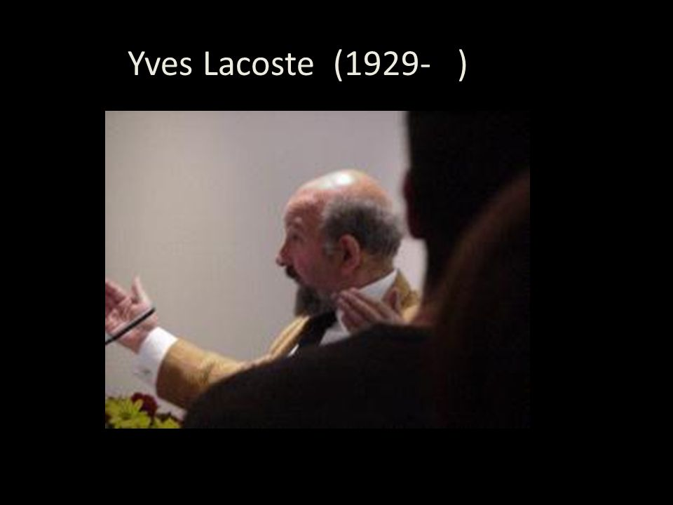 Yves Lacoste (1929- )9-__)