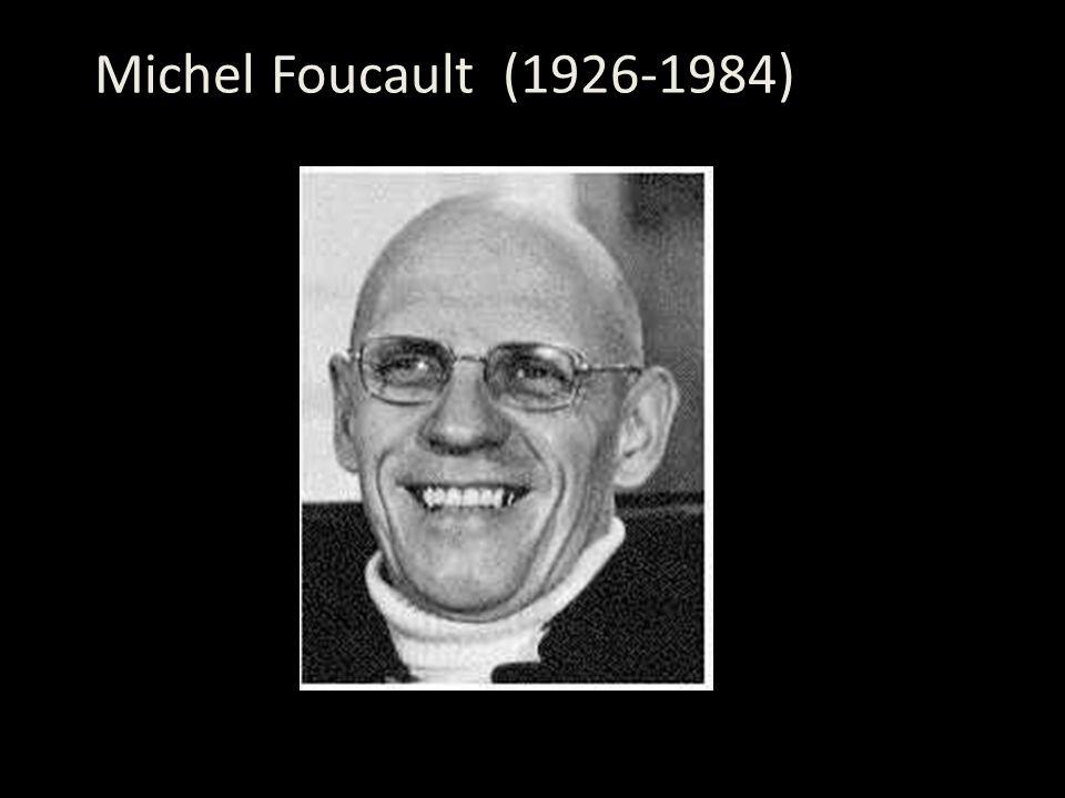 Michel Foucault (1926-1984) (1926- 84)