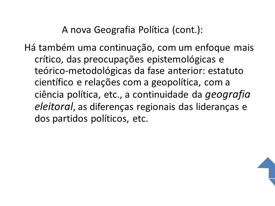 A nova Geografia Política (cont.): Há também uma continuação, com um enfoque mais crítico, das preocupações epistemológicas e teórico-metodológicas da