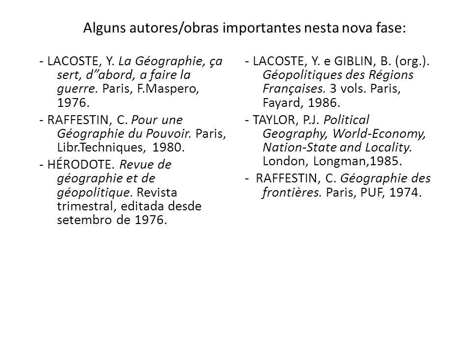 Alguns autores/obras importantes nesta nova fase: - LACOSTE, Y. La Géographie, ça sert, dabord, a faire la guerre. Paris, F.Maspero, 1976. - RAFFESTIN