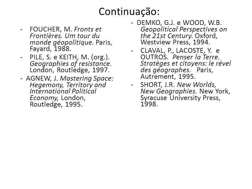 Continuação: -FOUCHER, M. Fronts et Frontières. Um tour du monde géopolitique. Paris, Fayard, 1988. -PILE, S. e KEITH, M. (org.). Geographies of resis