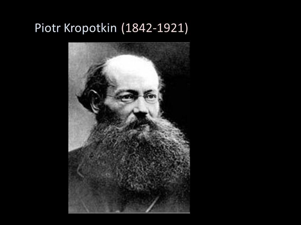 Kropotkin Piotr Kropotkin (1842-1921) 842-1921)
