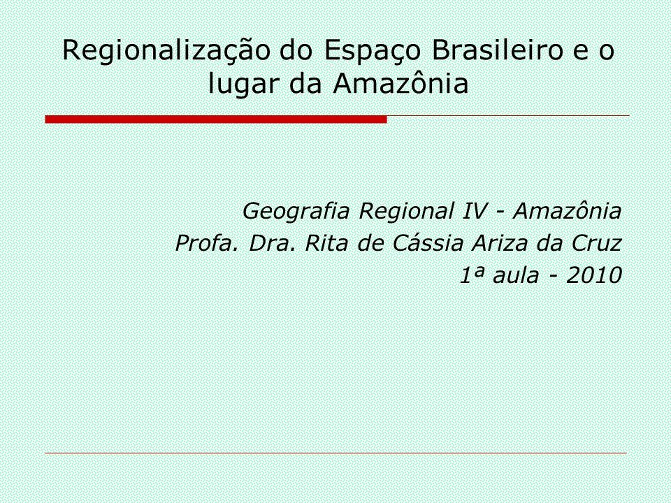 Divisão Regional do Brasil (Pedro Pinchas Geiger, 1967, e Roberto Lobato Corrêa, 1989) Fonte: http://enhpgii.files.wordpress.com/2009/10/simone-affonso-da-silva.pdf 1 Amazonia, 2 Centro-Sul, 3 Nordeste