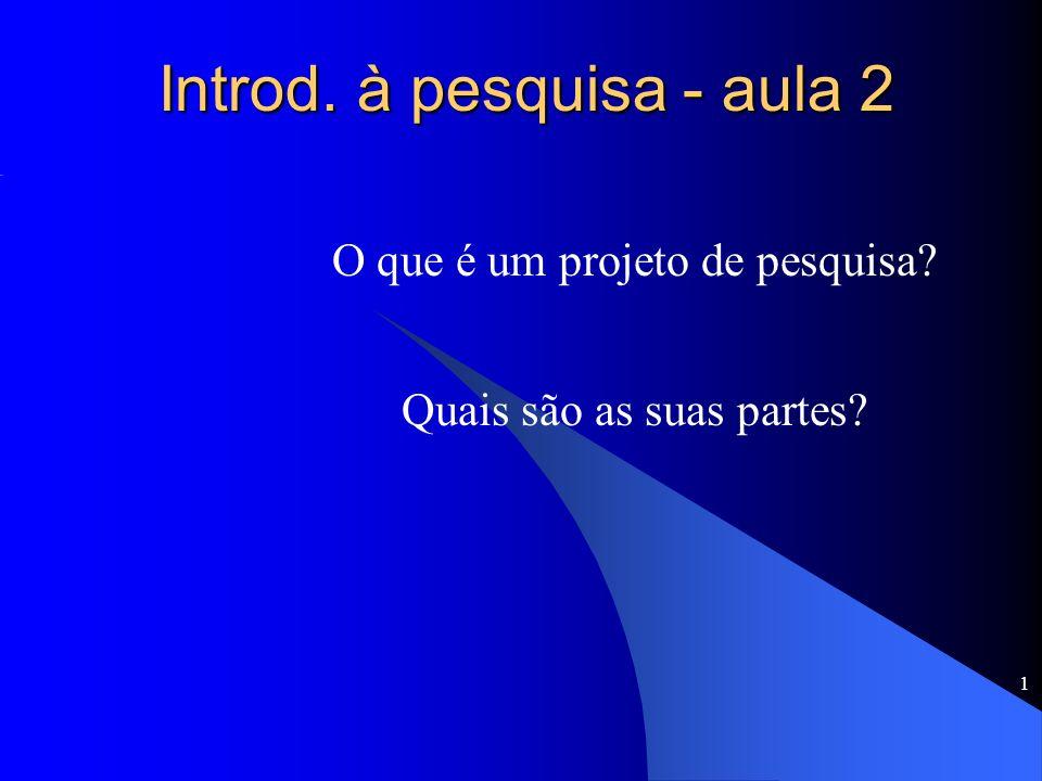 1 Introd. à pesquisa - aula 2 O que é um projeto de pesquisa? Quais são as suas partes?