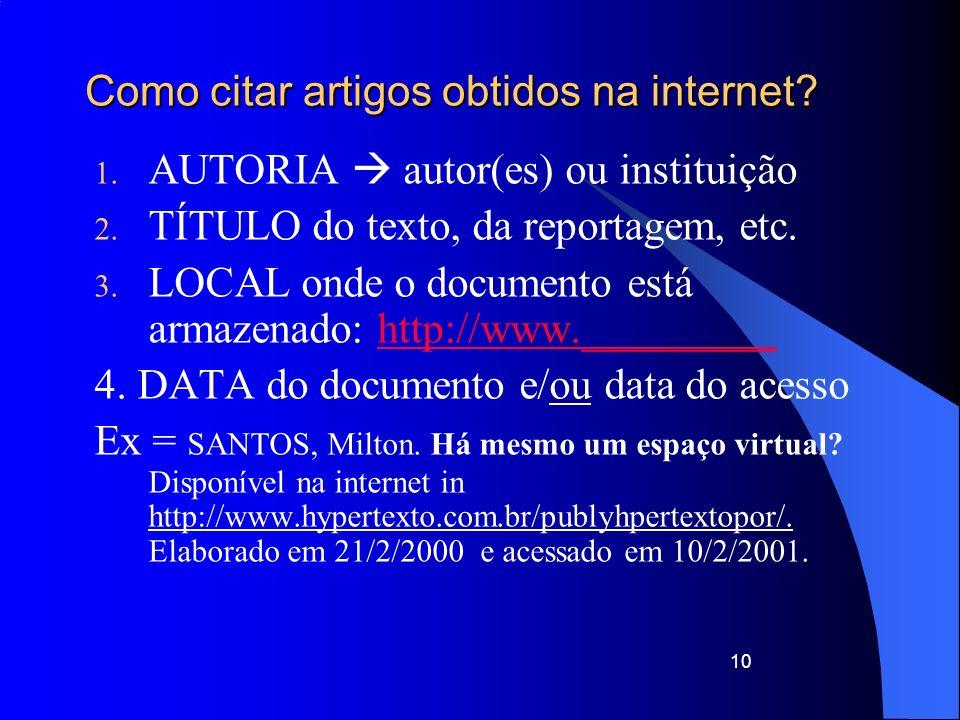 Como citar artigos obtidos na internet? 1. AUTORIA autor(es) ou instituição 2. TÍTULO do texto, da reportagem, etc. 3. LOCAL onde o documento está arm