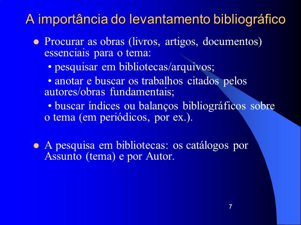 7 A importância do levantamento bibliográfico Procurar as obras (livros, artigos, documentos) essenciais para o tema: pesquisar em bibliotecas/arquivo