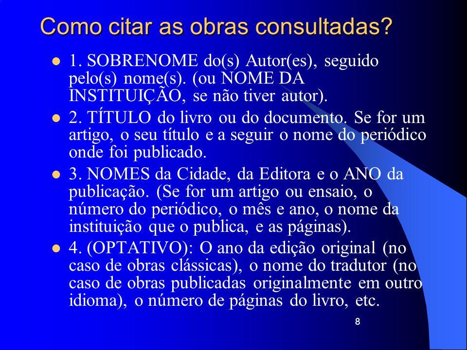 8 Como citar as obras consultadas? 1. SOBRENOME do(s) Autor(es), seguido pelo(s) nome(s). (ou NOME DA INSTITUIÇÃO, se não tiver autor). 2. TÍTULO do l