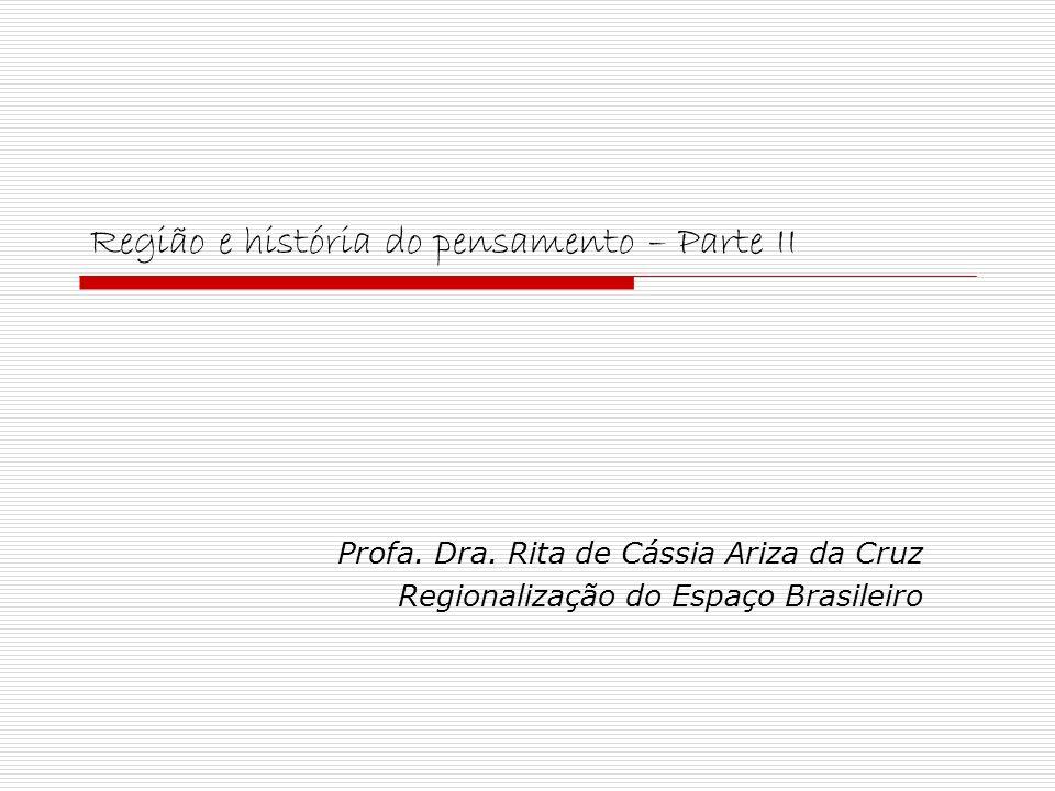Região e história do pensamento – Parte II Profa. Dra. Rita de Cássia Ariza da Cruz Regionalização do Espaço Brasileiro