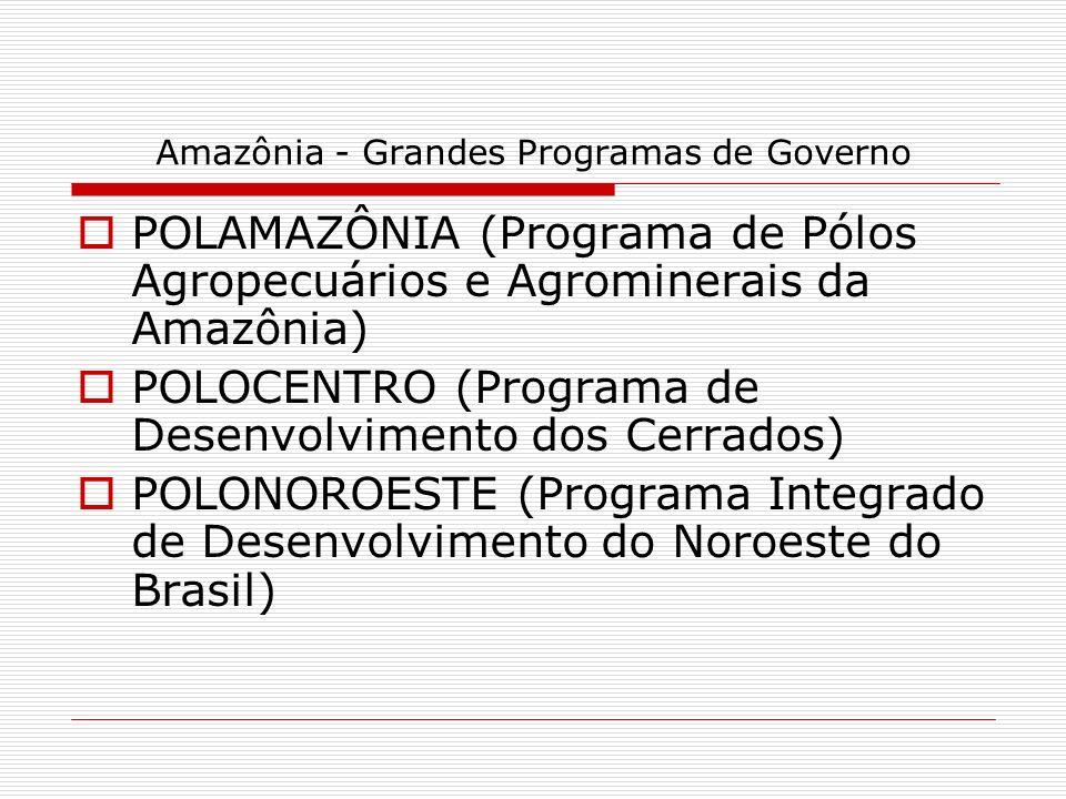 Amazônia - Grandes Programas de Governo POLAMAZÔNIA (Programa de Pólos Agropecuários e Agrominerais da Amazônia) POLOCENTRO (Programa de Desenvolvimen
