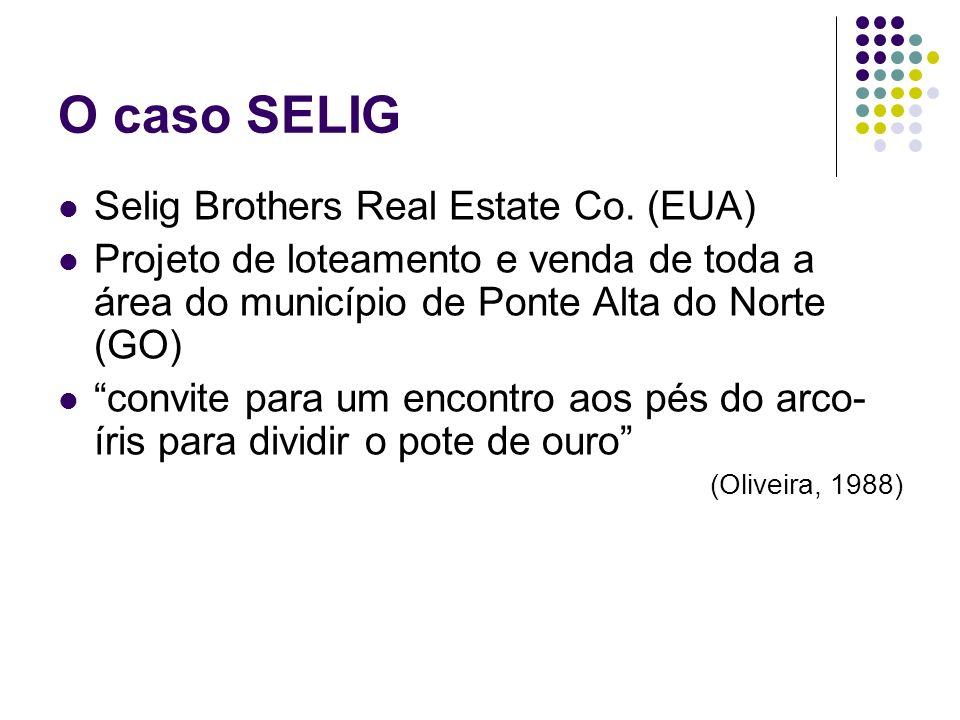 O caso SELIG Selig Brothers Real Estate Co. (EUA) Projeto de loteamento e venda de toda a área do município de Ponte Alta do Norte (GO) convite para u