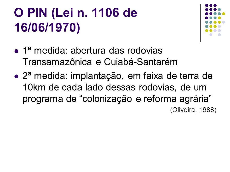 O PIN (Lei n. 1106 de 16/06/1970) 1ª medida: abertura das rodovias Transamazônica e Cuiabá-Santarém 2ª medida: implantação, em faixa de terra de 10km